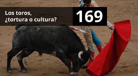 169 Los Toros Tortura O Cultura Hoy Hablamos
